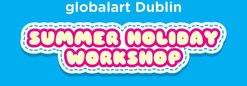 globalart Dublin – Summer Holiday Workshop