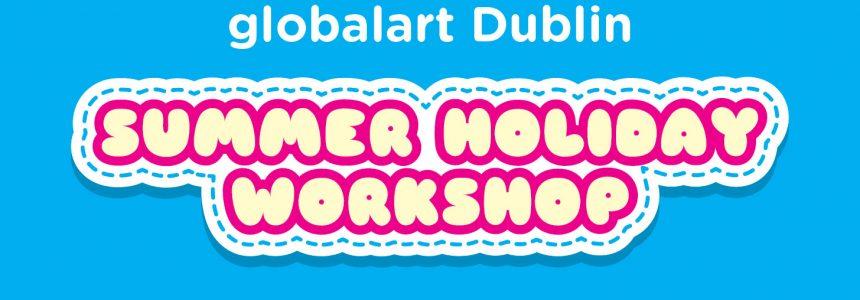 globalart Dublin – Summer Holiday Workshop